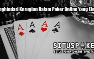 Menghindari Kerugian Dalam Poker Online Yang Efektif