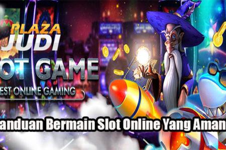 Panduan Bermain Slot Online Yang Aman