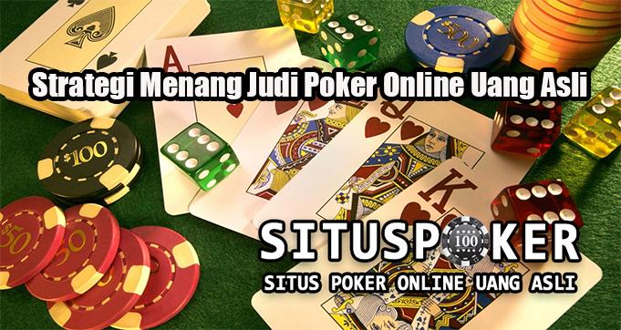 Strategi Menang Judi Poker Online Uang Asli
