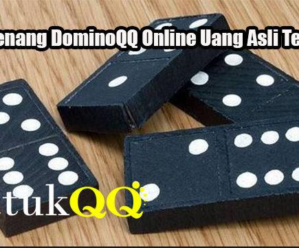 Taktik Menang DominoQQ Online Uang Asli Terpercaya