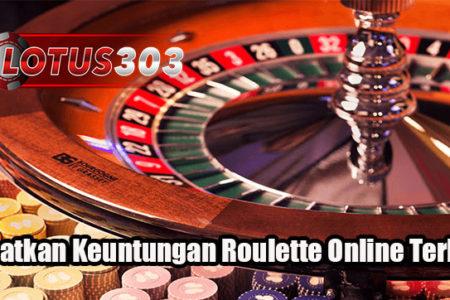Dapatkan Keuntungan Roulette Online Terbaik